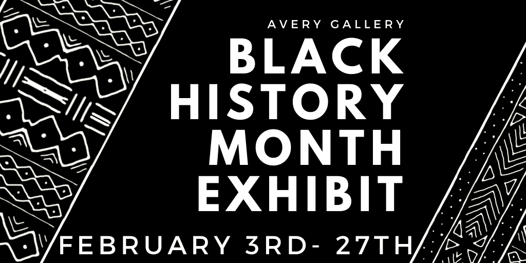 "Banner, ""Avery Gallery Black History Month Exhibit, February 3rd - 27th"""