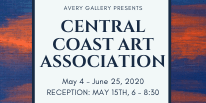 Avery Gallery Presents, Central Coast Art Assocation, May 4 - June 25, 2020 RECEPTION: MAY 15TH, 6 -