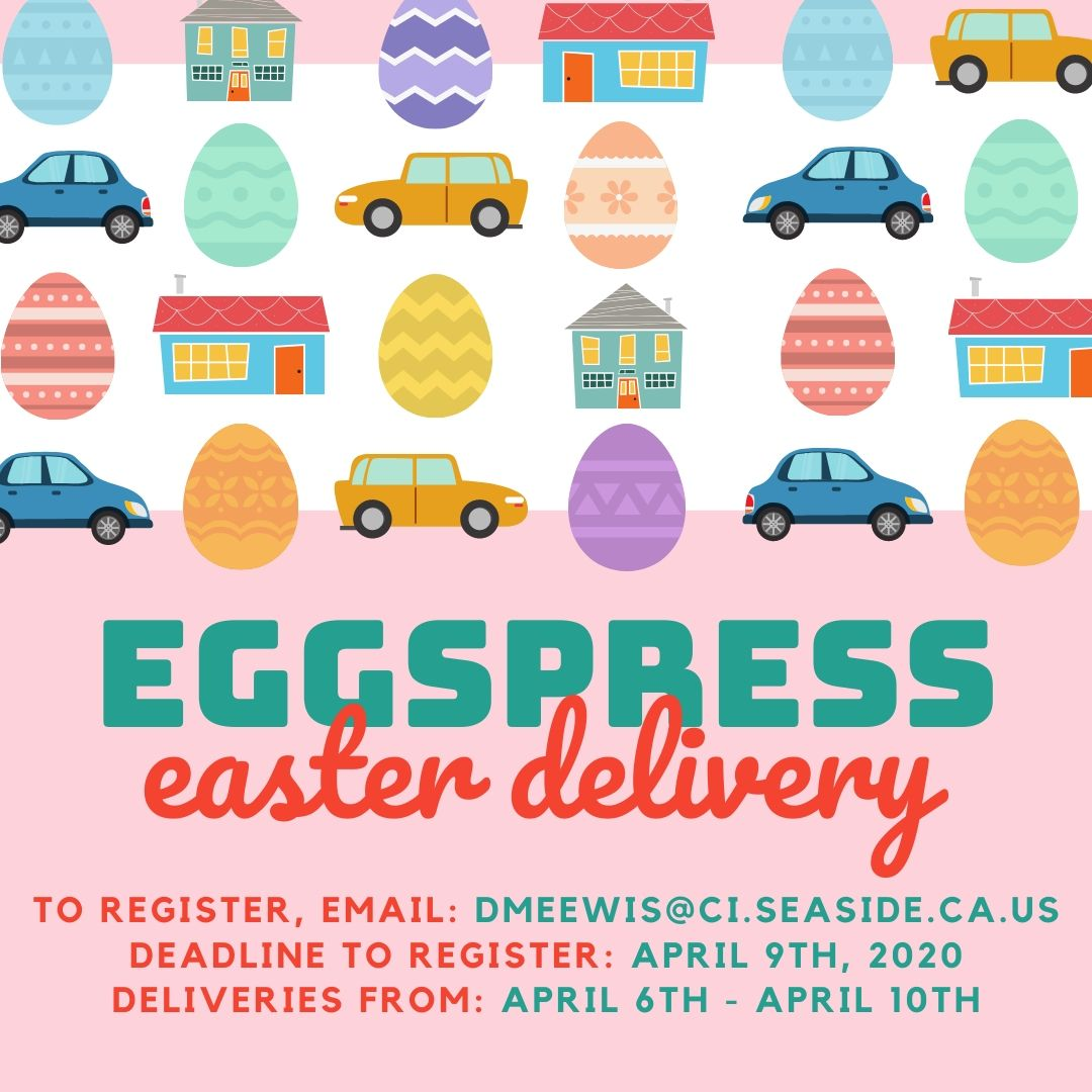 Eggspress Easter Delivery To Register, email: dmeewish@ci.seaside.ca.us